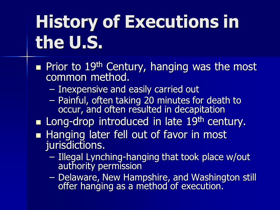 History of Executions in the U.S. Prior to 19 th Century, hanging was the most common method.