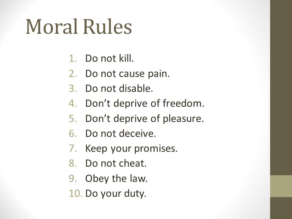 Moral Rules 1.Do not kill. 2.Do not cause pain. 3.Do not disable.
