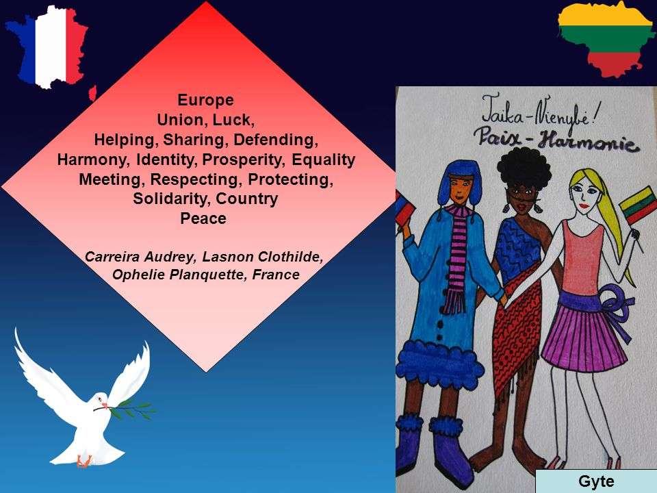 Europe Union, Luck, Helping, Sharing, Defending, Harmony, Identity, Prosperity, Equality Meeting, Respecting, Protecting, Solidarity, Country Peace Carreira Audrey, Lasnon Clothilde, Ophelie Planquette, France Gyte