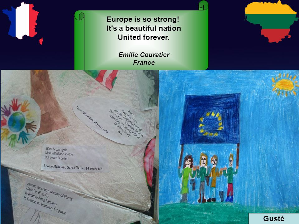 Europe is so strong! It s a beautiful nation United forever. Emilie Couratier France Gustė