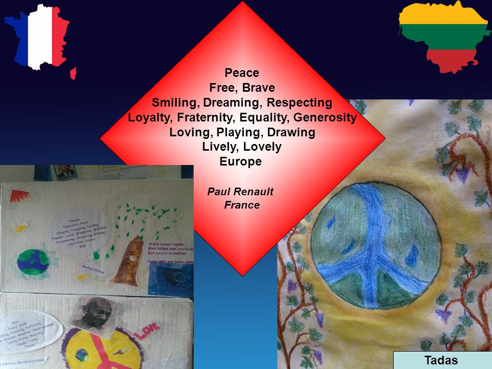 Peace Free, Brave Smiling, Dreaming, Respecting Loyalty, Fraternity, Equality, Generosity Loving, Playing, Drawing Lively, Lovely Europe Paul Renault France Tadas