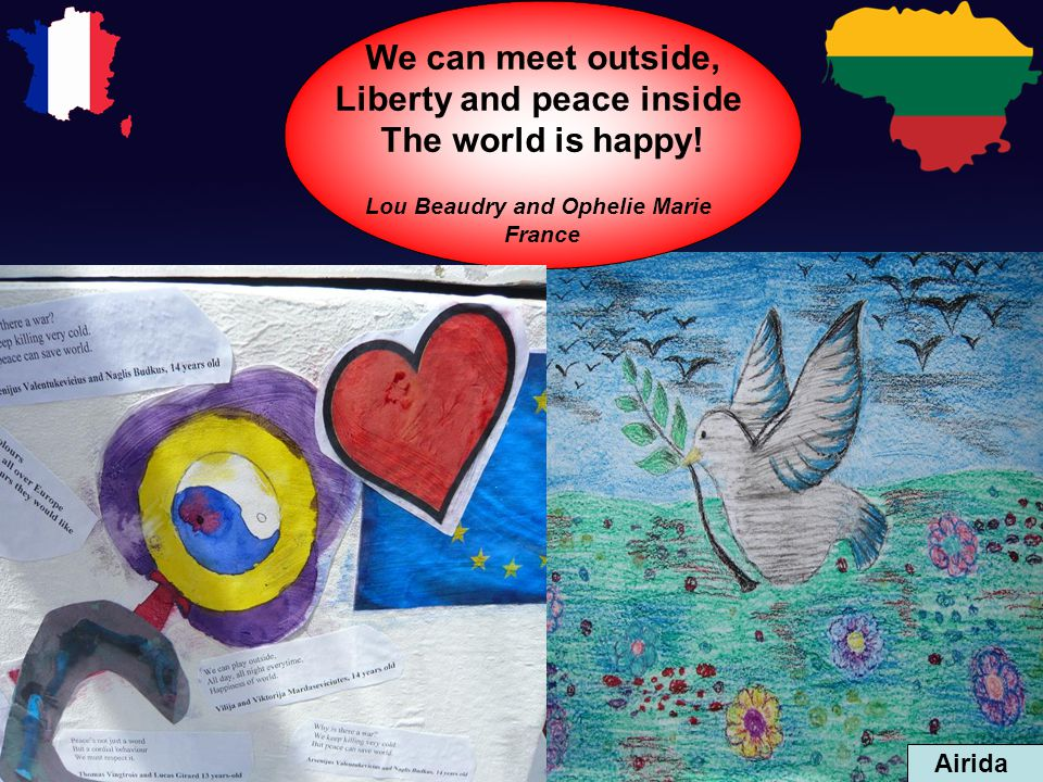 We can meet outside, Liberty and peace inside The world is happy.