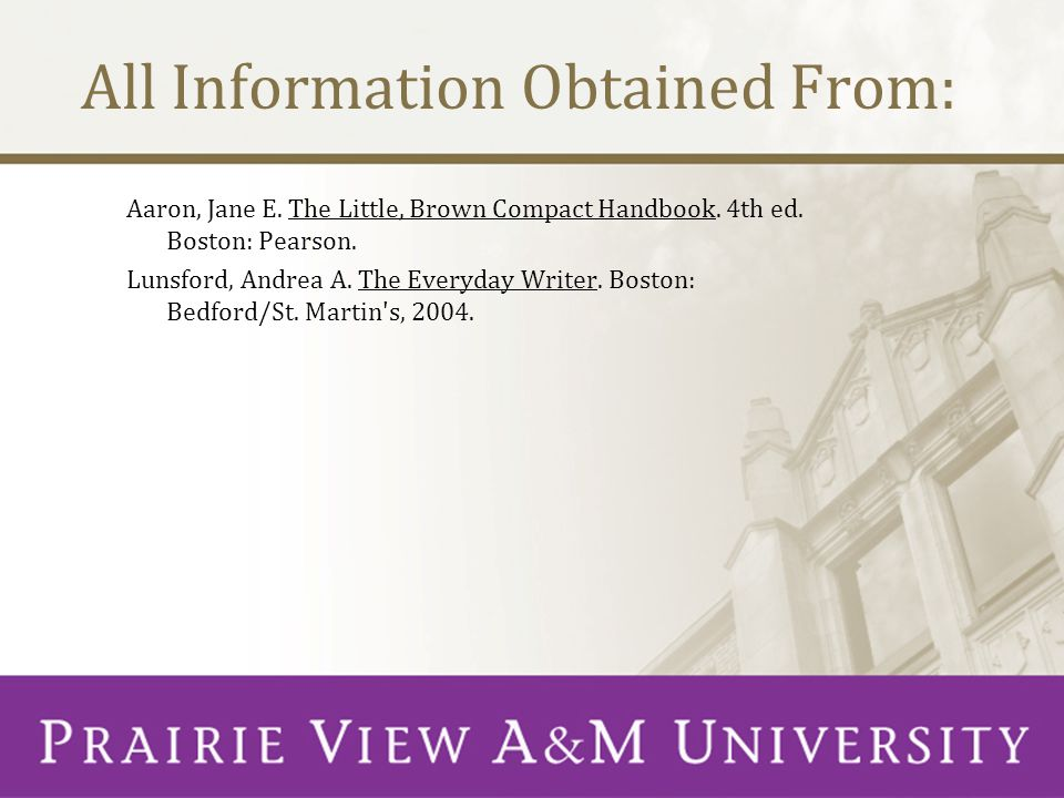 All Information Obtained From: Aaron, Jane E. The Little, Brown Compact Handbook.