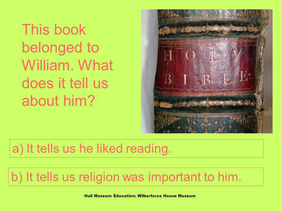 Hull Museum Education: Wilberforce House Museum This book belonged to William.