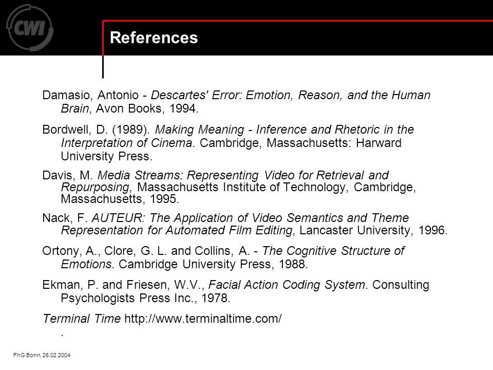 FhG Bonn, 26.02.2004 References Damasio, Antonio - Descartes Error: Emotion, Reason, and the Human Brain, Avon Books, 1994.