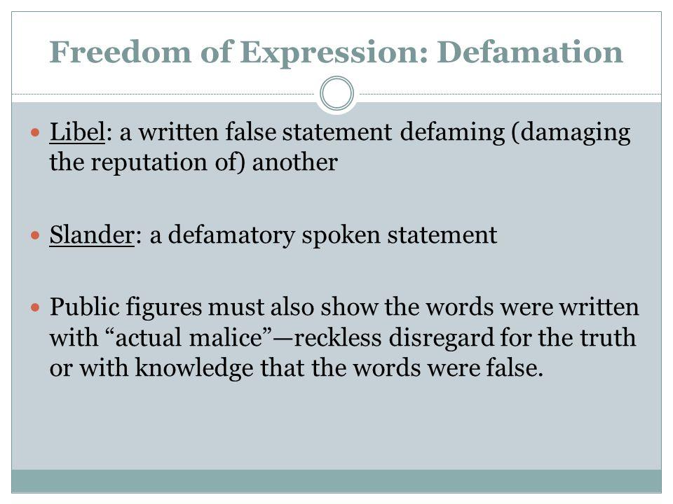 Freedom of Expression: Defamation Libel: a written false statement defaming (damaging the reputation of) another Slander: a defamatory spoken statemen