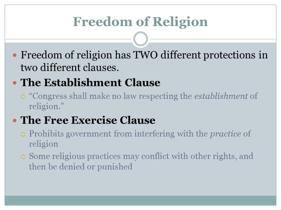 The Establishment Clause Prohibits Congress from making laws that establish any religion by government means There is disagreement over what it means  Some say it means: Government can't favor one religion over another  Others say it means: There must be a wall of separation between church and state which forbids any government support of religion