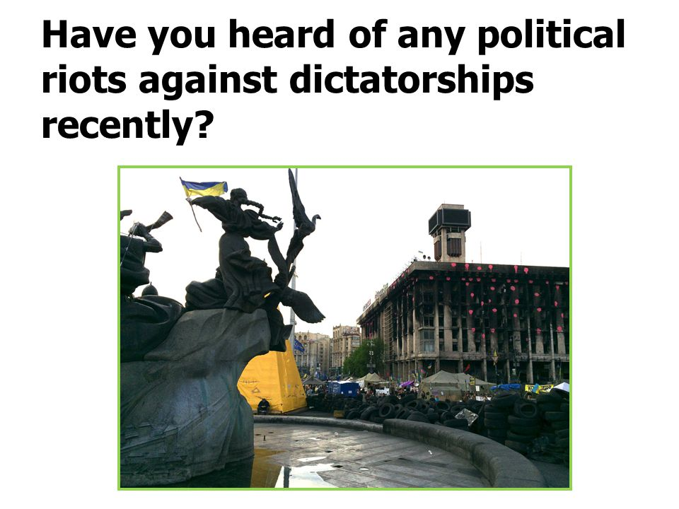 Have you heard of any political riots against dictatorships recently