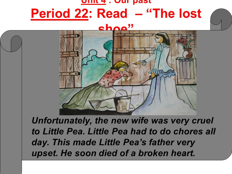 Unfortunately, the new wife was very cruel to Little Pea. Little Pea had to do chores all day. This made Little Pea's father very upset. He soon died