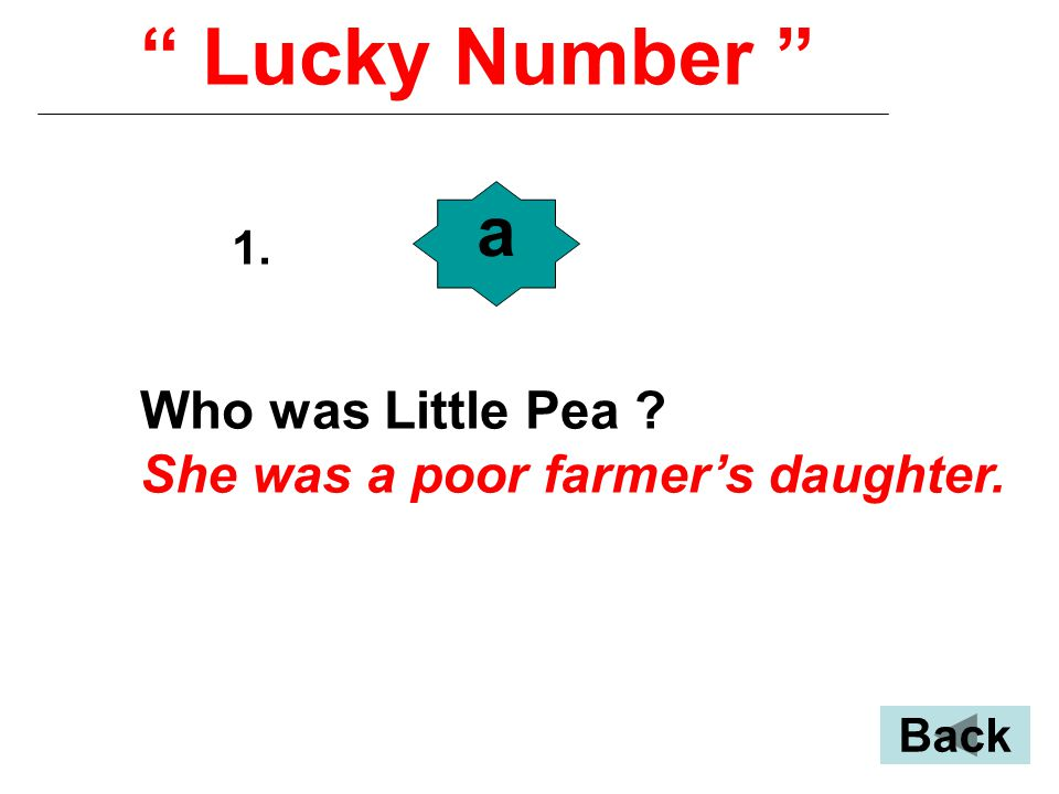 Lucky Number 1. a Who was Little Pea She was a poor farmer's daughter. Back