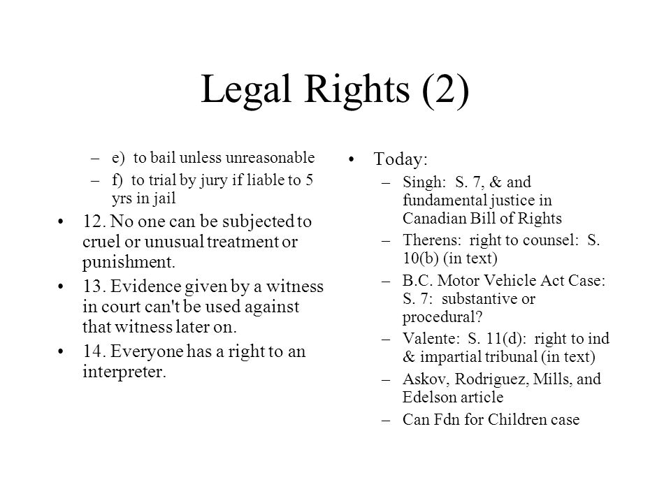 Legal Rights (2) –e) to bail unless unreasonable –f) to trial by jury if liable to 5 yrs in jail 12.