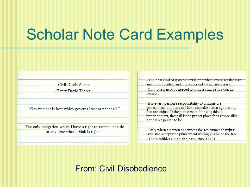 "Scholar Note Card Examples Civil Disobedience -Henry David Thoreau ""Government is best which governs least or not at all."" ""The only obligation which"