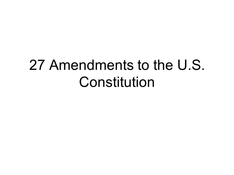 27 Amendments to the U.S. Constitution