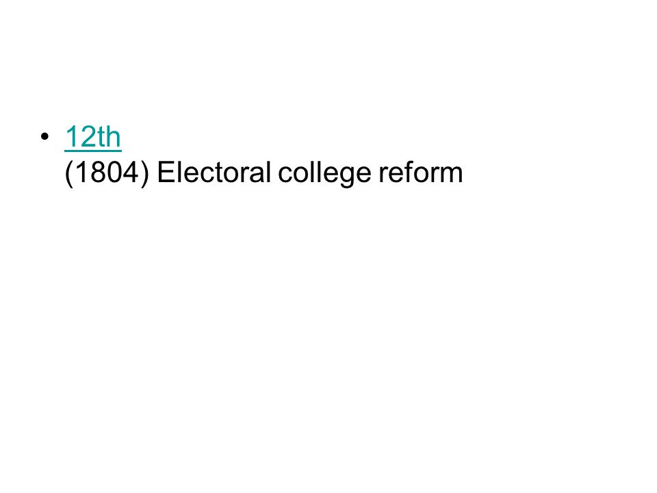 12th (1804) Electoral college reform12th