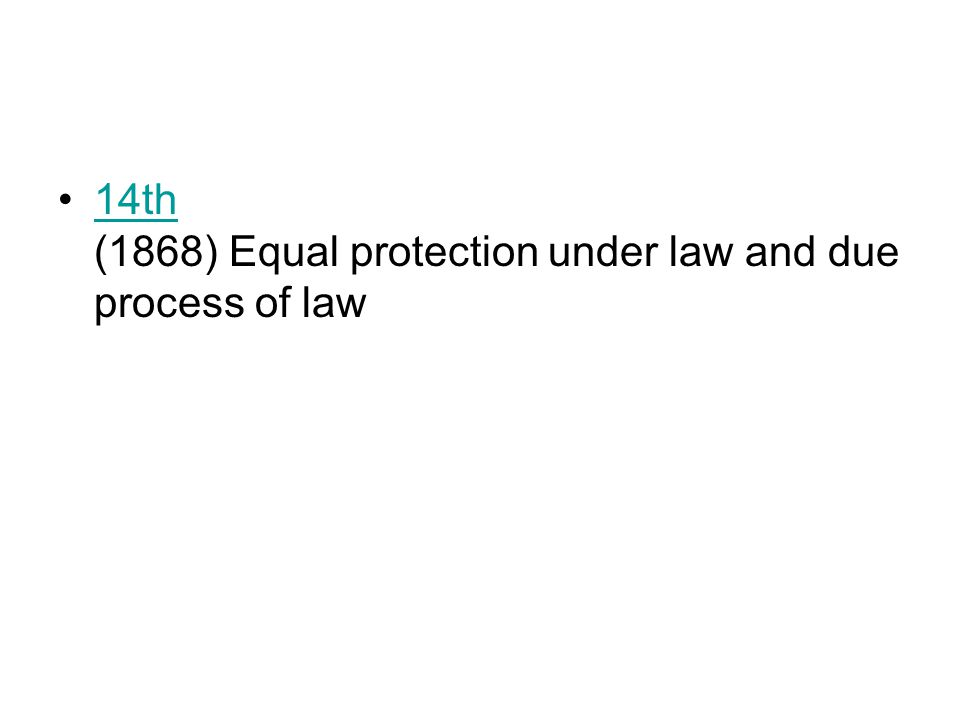14th (1868) Equal protection under law and due process of law14th