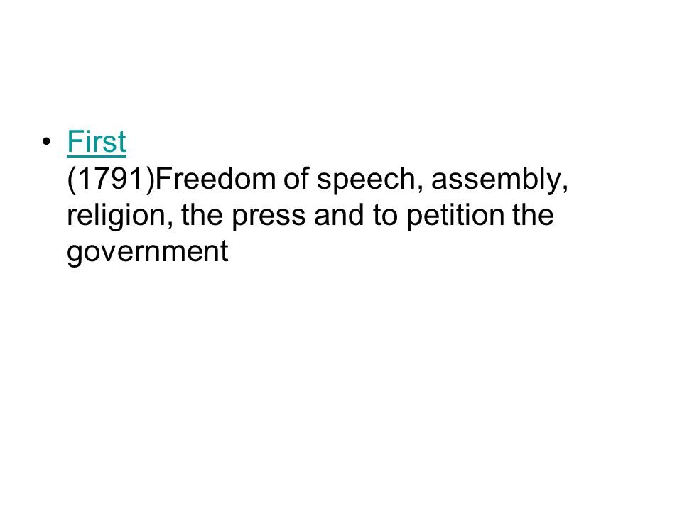 First (1791)Freedom of speech, assembly, religion, the press and to petition the governmentFirst