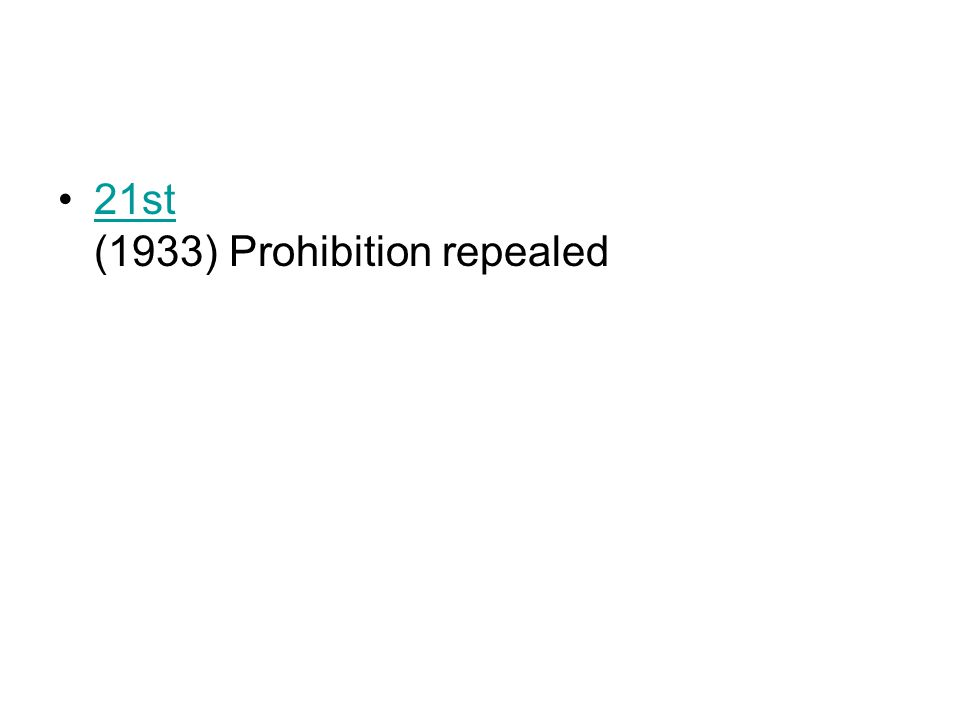 21st (1933) Prohibition repealed21st