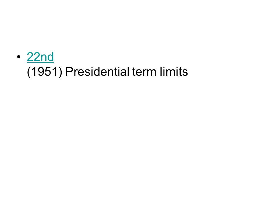 22nd (1951) Presidential term limits22nd
