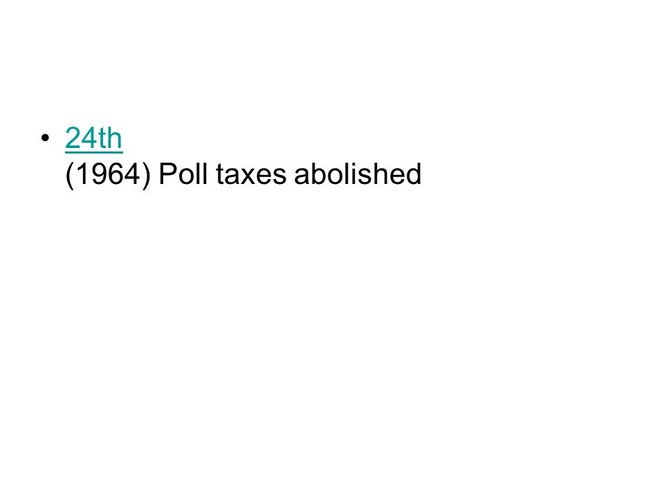 24th (1964) Poll taxes abolished24th
