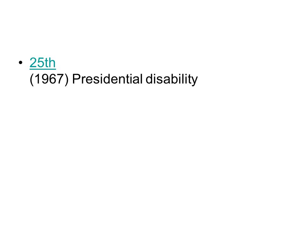 25th (1967) Presidential disability25th