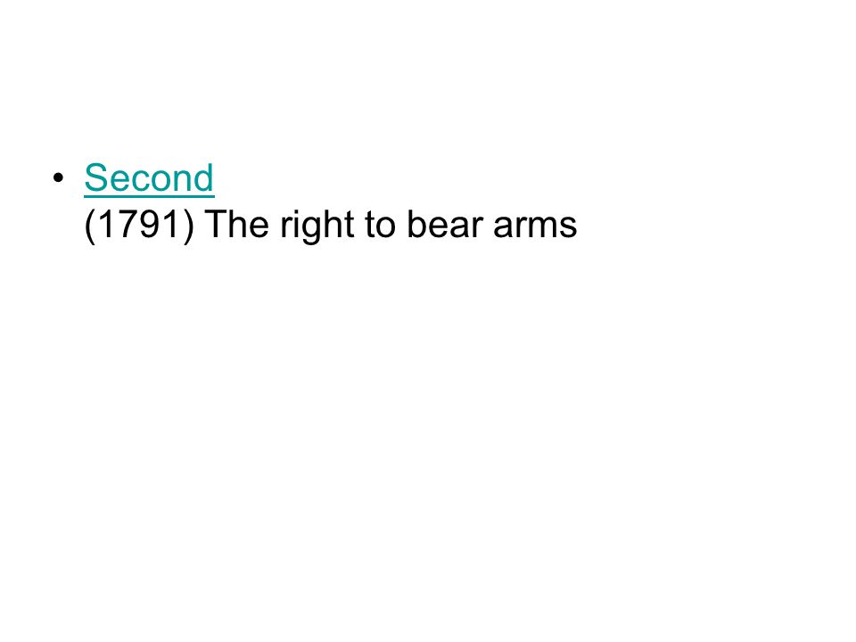Second (1791) The right to bear armsSecond