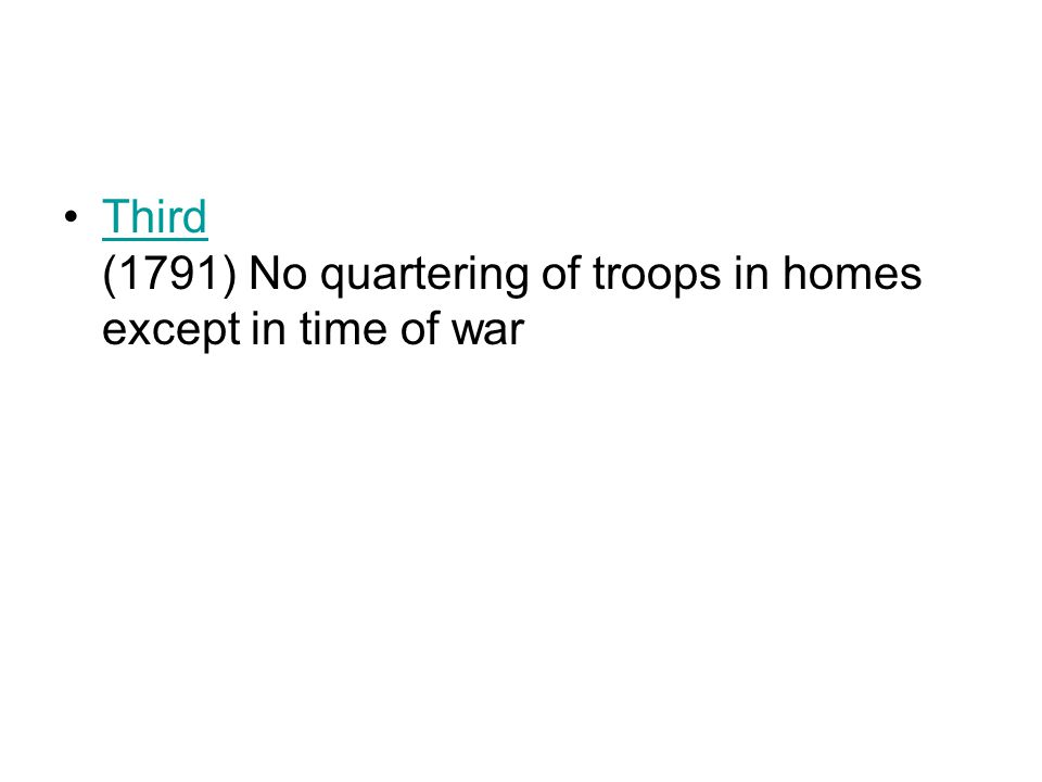 Third (1791) No quartering of troops in homes except in time of warThird