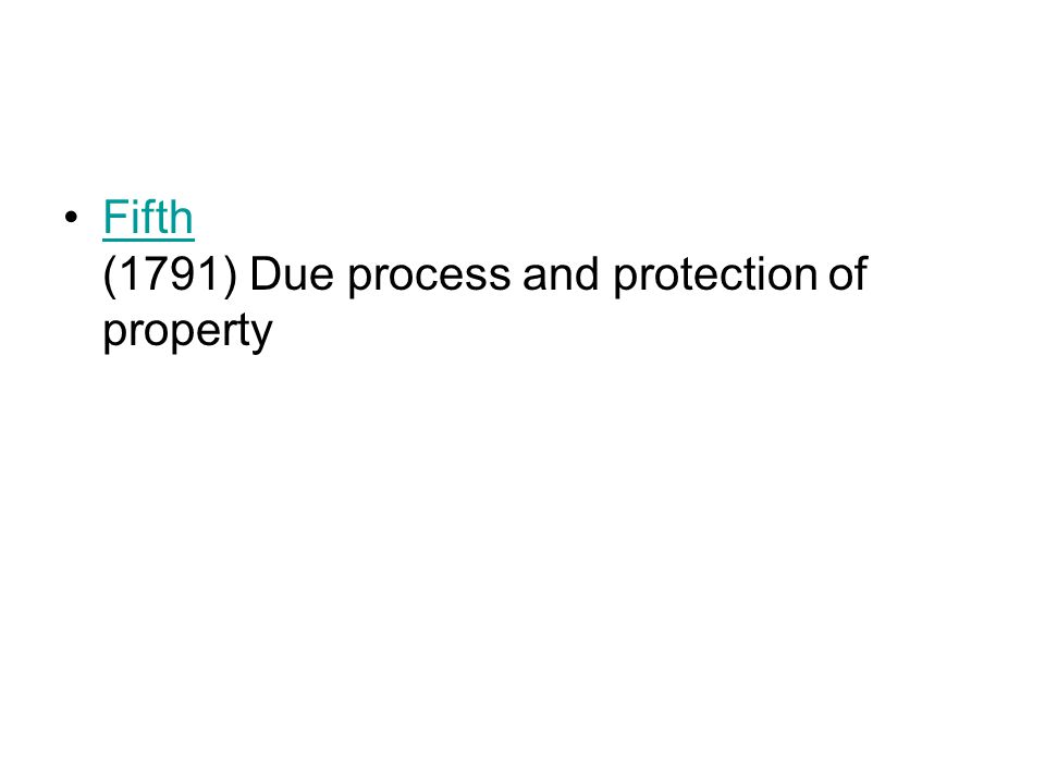 Fifth (1791) Due process and protection of propertyFifth