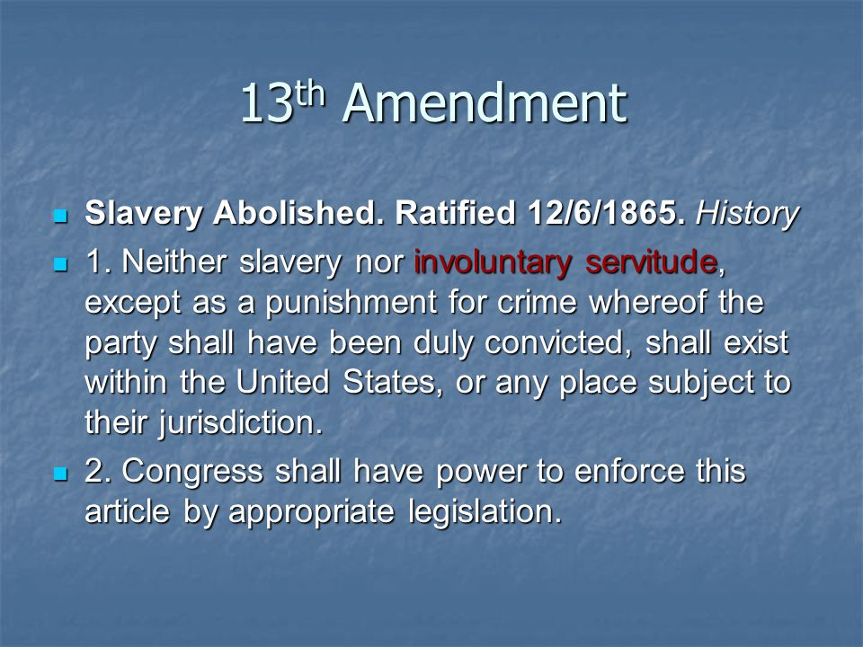 13 th Amendment Slavery Abolished. Ratified 12/6/1865.