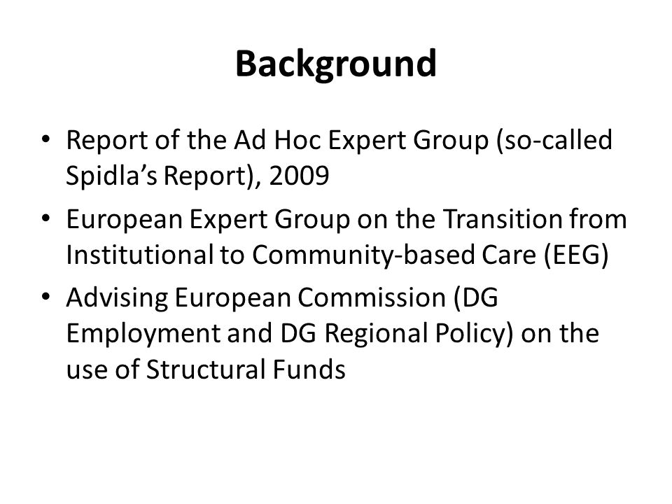 Background Report of the Ad Hoc Expert Group (so-called Spidla's Report), 2009 European Expert Group on the Transition from Institutional to Community