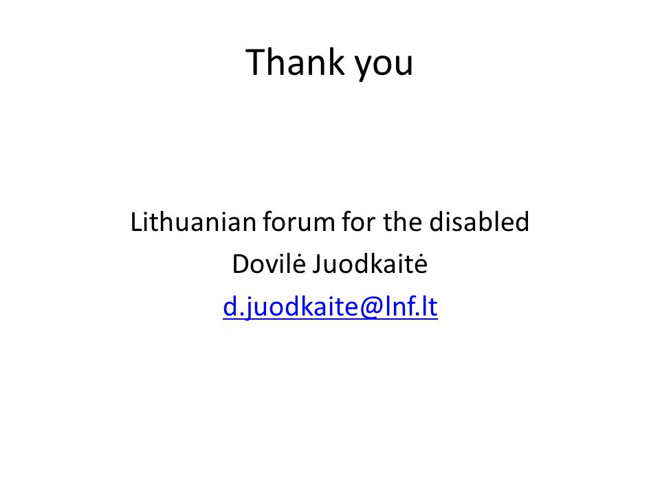 Thank you Lithuanian forum for the disabled Dovilė Juodkaitė d.juodkaite@lnf.lt