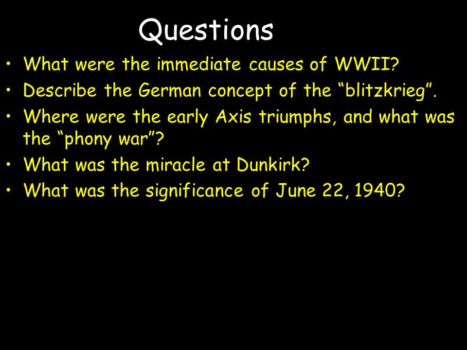 "Questions What were the immediate causes of WWII? Describe the German concept of the ""blitzkrieg"". Where were the early Axis triumphs, and what was th"