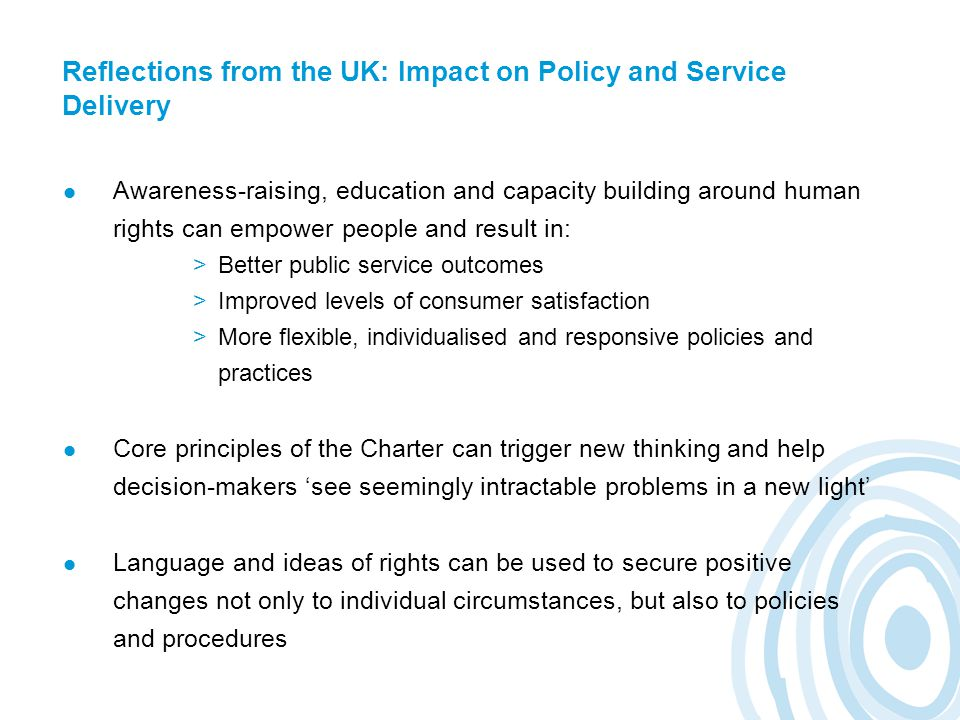 Reflections from the UK: Impact on Policy and Service Delivery Awareness-raising, education and capacity building around human rights can empower peop