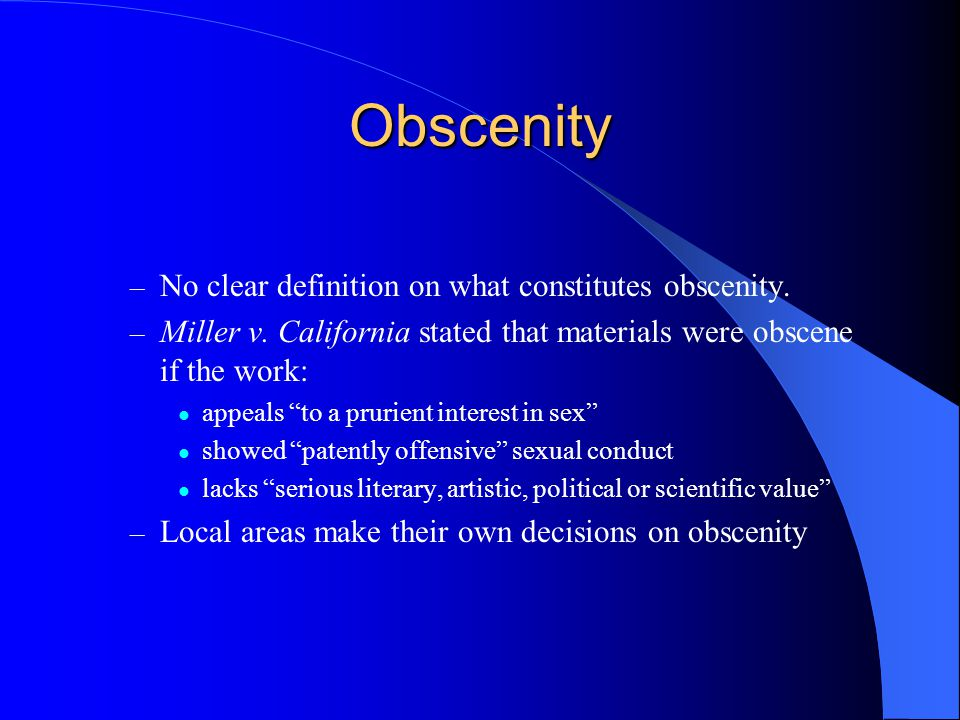 """Obscenity – No clear definition on what constitutes obscenity. – Miller v. California stated that materials were obscene if the work: appeals """"to a pr"""