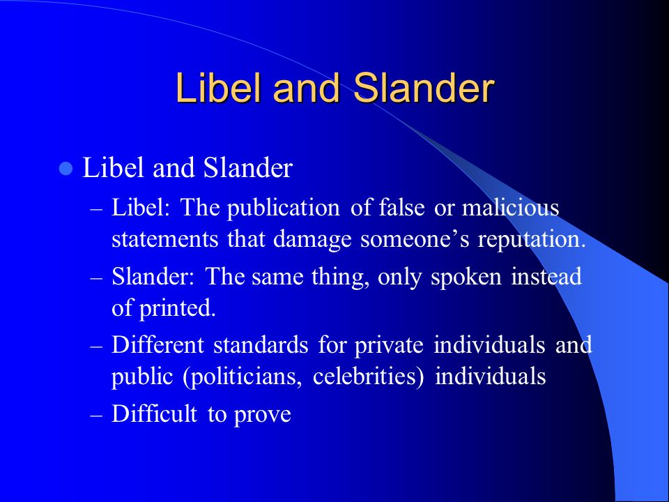 Libel and Slander – Libel: The publication of false or malicious statements that damage someone's reputation.