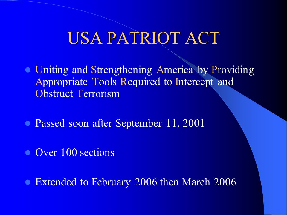 USA PATRIOT ACT Uniting and Strengthening America by Providing Appropriate Tools Required to Intercept and Obstruct Terrorism Passed soon after Septem