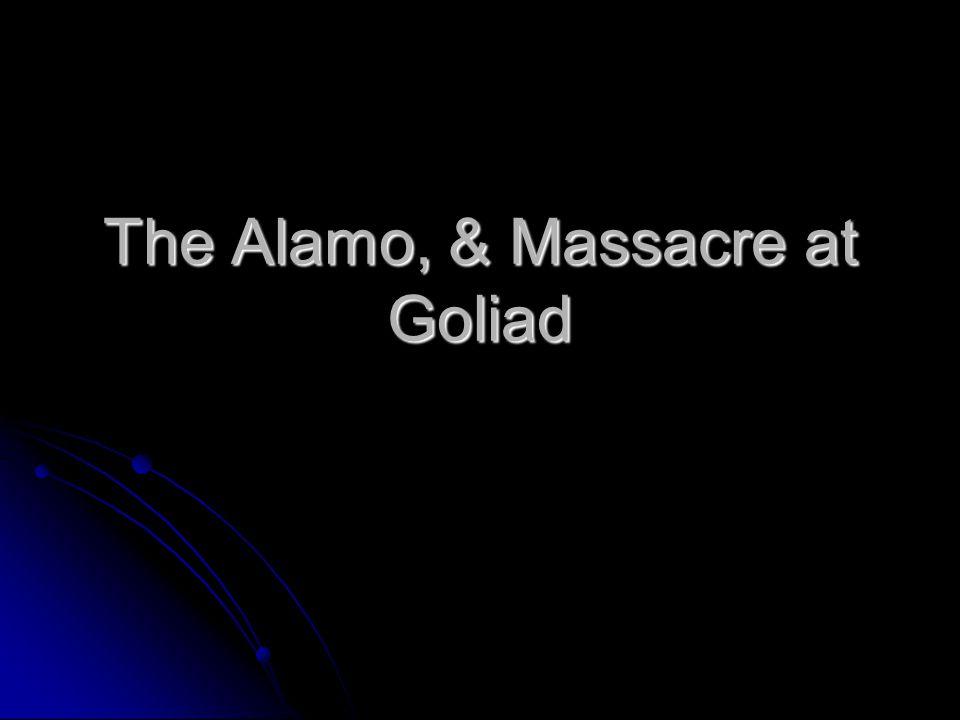 The Alamo, & Massacre at Goliad