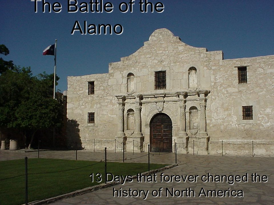 The Battle of the Alamo 13 Days that forever changed the history of North America