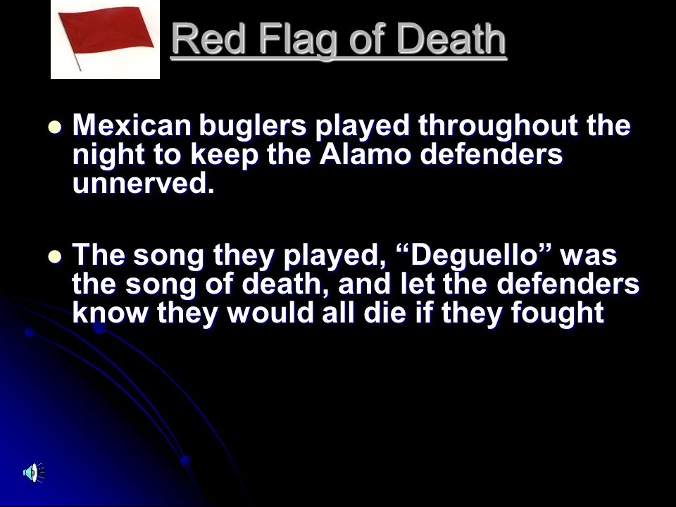 Red Flag of Death Mexican buglers played throughout the night to keep the Alamo defenders unnerved.