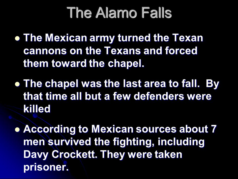 The Alamo Falls The Mexican army turned the Texan cannons on the Texans and forced them toward the chapel.