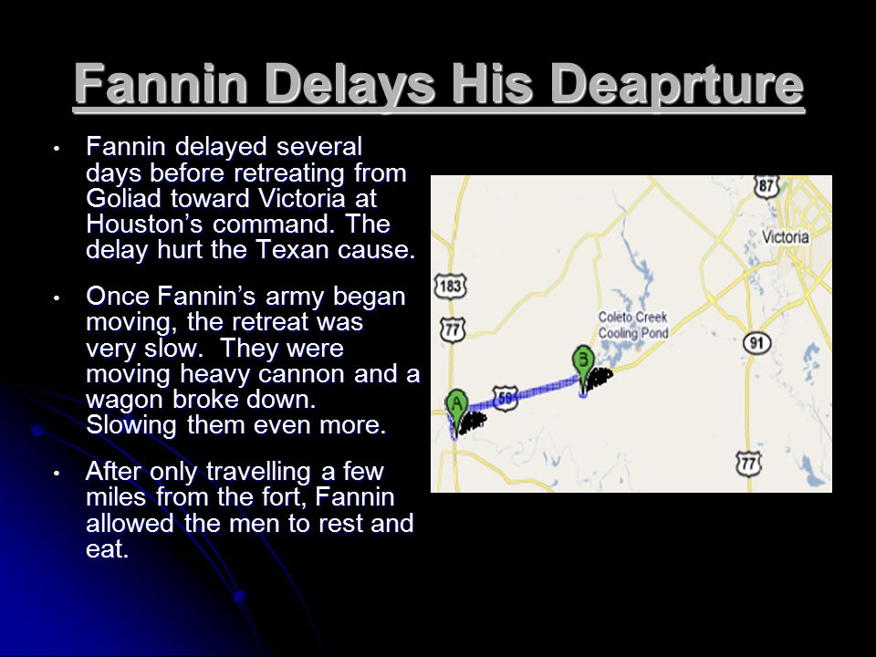 Fannin Delays His Deaprture Fannin delayed several days before retreating from Goliad toward Victoria at Houston's command.