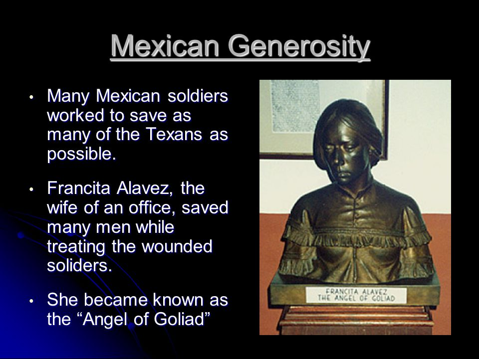 Mexican Generosity Many Mexican soldiers worked to save as many of the Texans as possible.