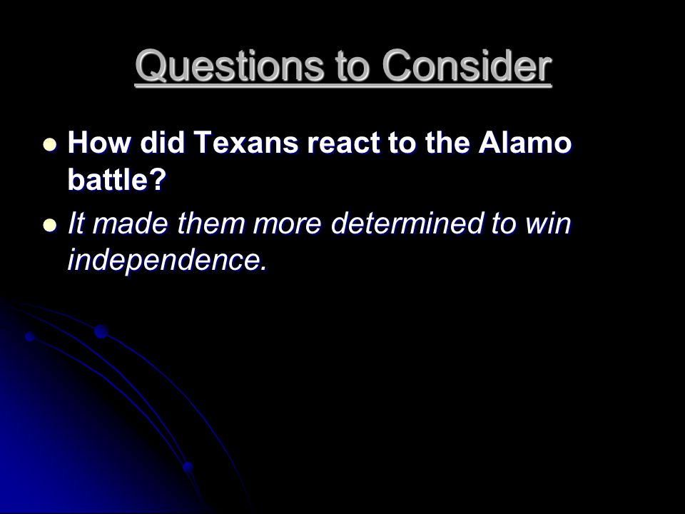 Questions to Consider How did Texans react to the Alamo battle.
