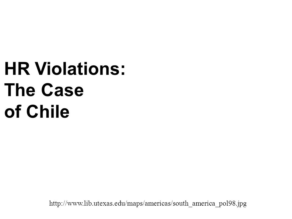 http://www.lib.utexas.edu/maps/americas/south_america_pol98.jpg HR Violations: The Case of Chile