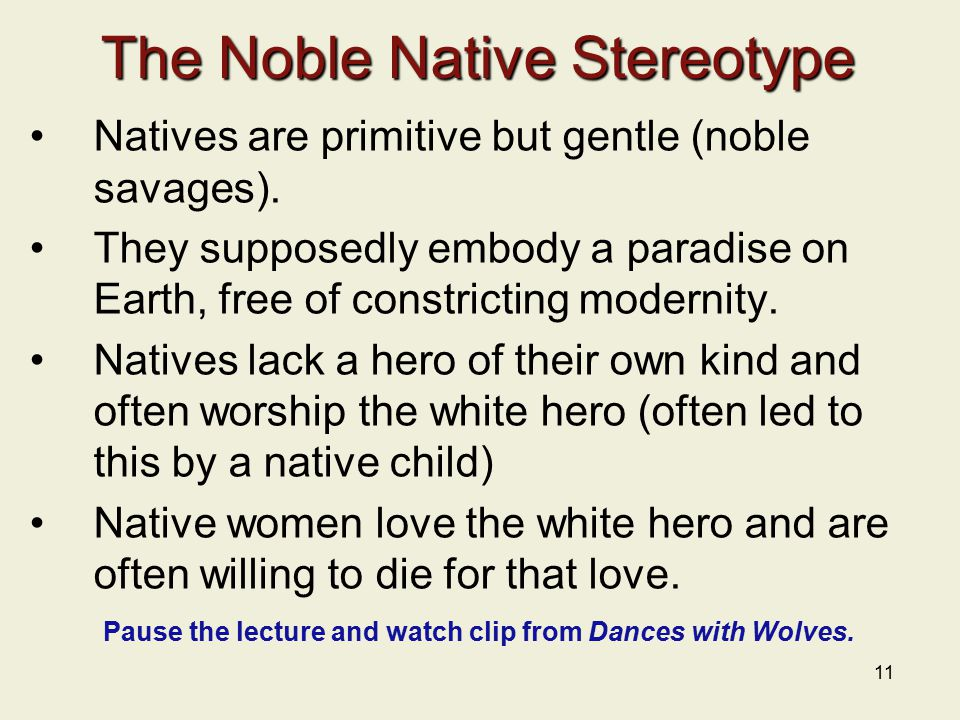 11 The Noble Native Stereotype Natives are primitive but gentle (noble savages).