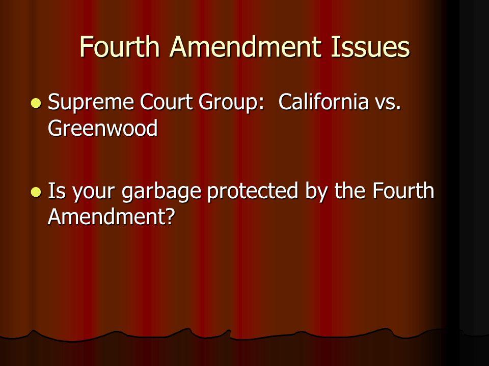 Fourth Amendment Issues Supreme Court Group: California vs.