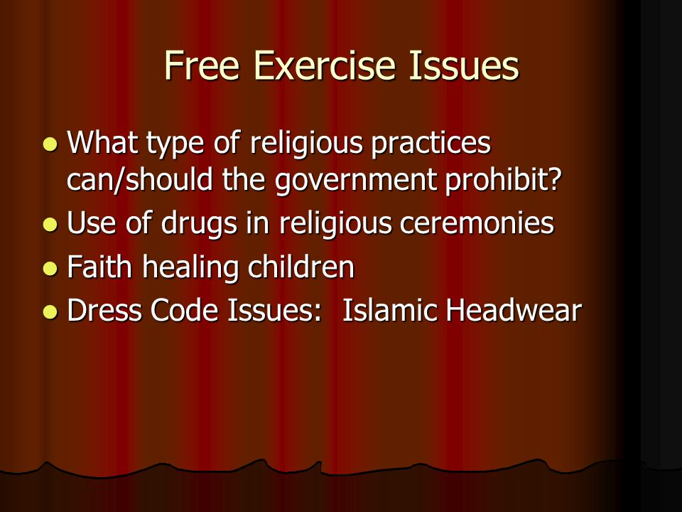 Free Exercise Issues What type of religious practices can/should the government prohibit.