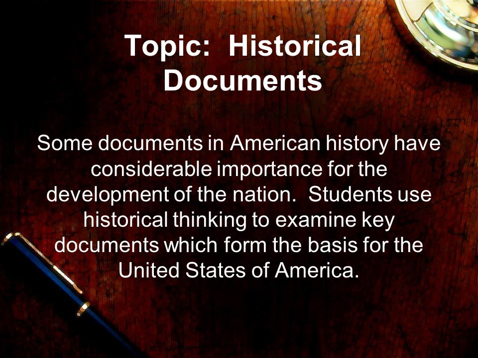 Topic: Historical Documents Some documents in American history have considerable importance for the development of the nation.
