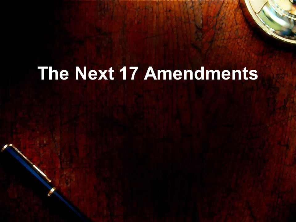 The Next 17 Amendments