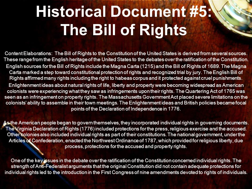 Historical Document #5: The Bill of Rights Content Elaborations: The Bill of Rights to the Constitution of the United States is derived from several s