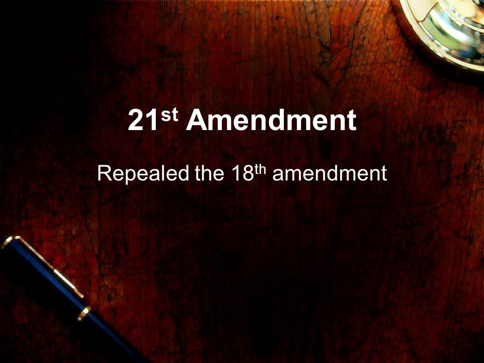 21 st Amendment Repealed the 18 th amendment